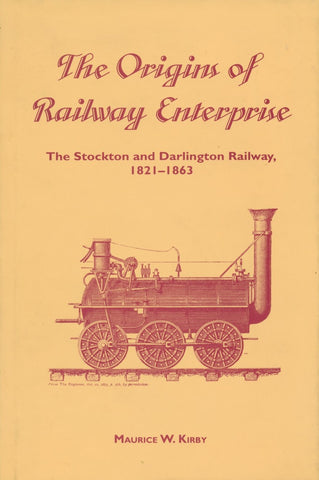 The Origins of Railway Enterprise: The Stockton and Darlington Railway, 1821-1863