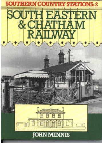 Southern Country Stations: 2 - South Eastern & Chatham Railway