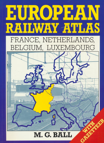 European Railway Atlas: France, Netherlands, Belgium, Luxembourg