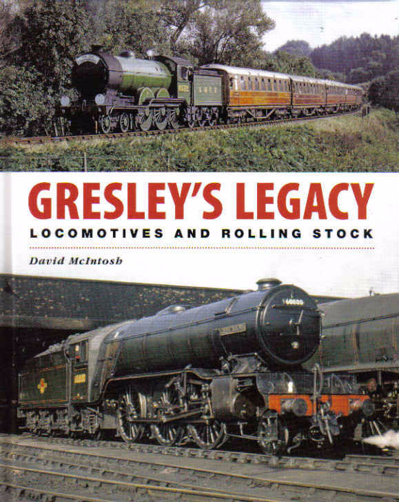 Gresley's Legacy Locomotives and Rolling Stock