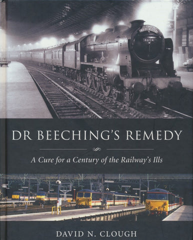 Dr Beechings Remedy - A Cure for a Century of Railway Ills (Ex Library)