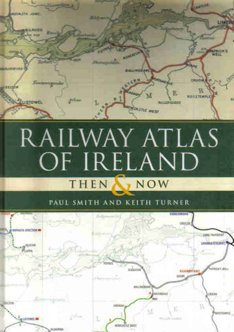Railway Atlas of Ireland, Then & Now