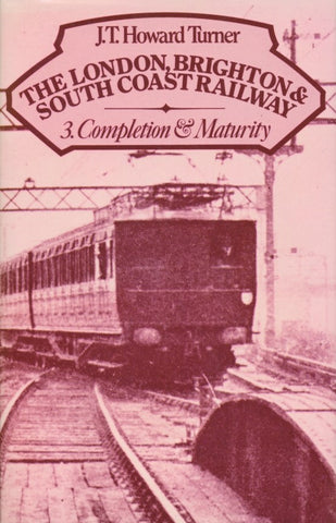 The London, Brighton & South Coast Railway - 3 Completion & Maturity