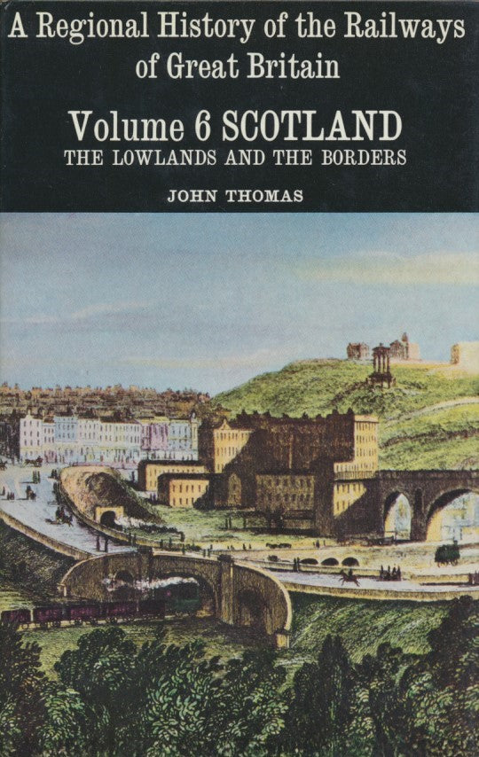 A Regional History of the Railways of Great Britain, Volume  6: Scotland - The Lowlands and The Borders