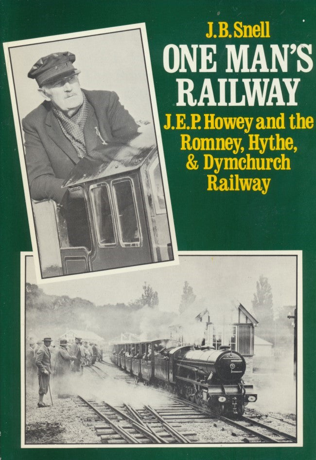 One Man's Railway; J.E.P. Howey and the Romney, Hythe, and Dymchurch Railway