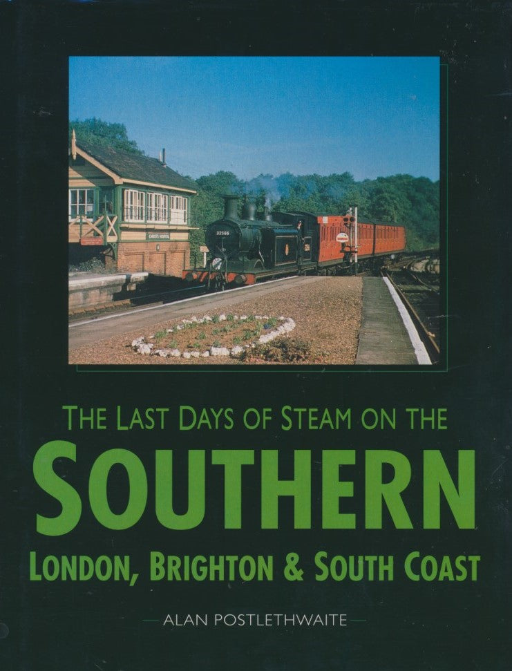 The Last Days of Steam on the Southern: London, Brighton, and South Coast