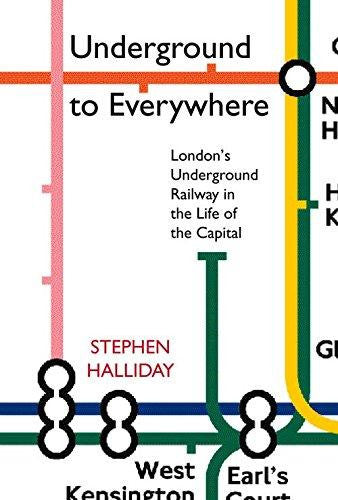 Underground to Everywhere : London's Underground Railway in the Life of the Capital