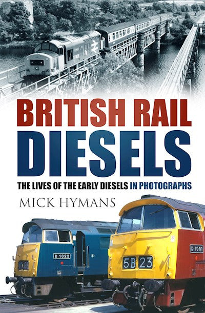 British Rail Diesels - The Lives of Early Diesels in Photographs