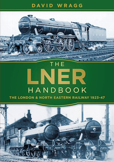 The LNER Handbook: The London and North Eastern Railway 1923-47 (Softback) .