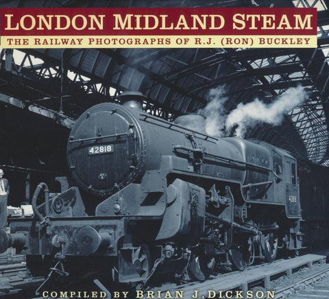 London Midland Steam: The Railway Photographs of R.J. (Ron) Buckley