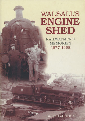 Walsall's Engine Shed: Railwaymen's Memories 1877-1968