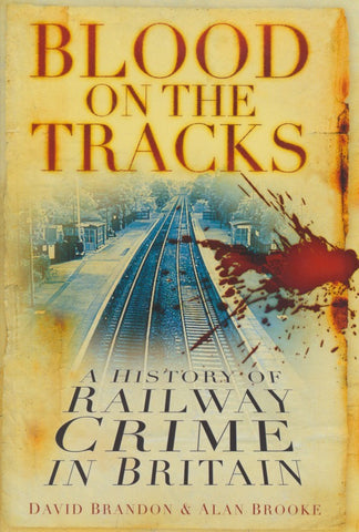 Blood on the Tracks - A History of Railway Crime in Britain