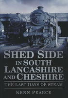 Shed Side in South Lancashire and Cheshire: The Last Days of Steam