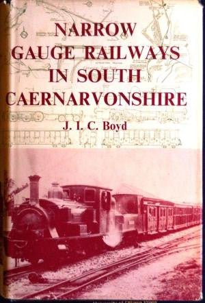 Narrow Gauge Railways in South Caernarvonshire (no dust jacket)