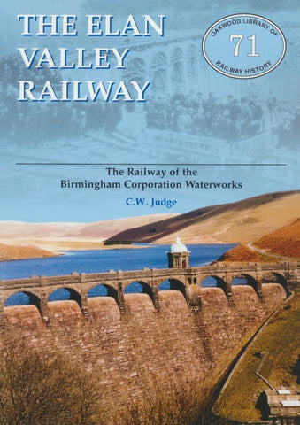 The Elan Valley Railway: The Railway of the Birmingham Corporation Waterworks (2019 edition)