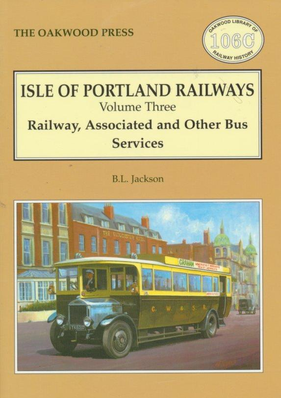 Isle of Portland Railways, Volume 3: Railway, Associated and Other Bus Services (OL 108C)