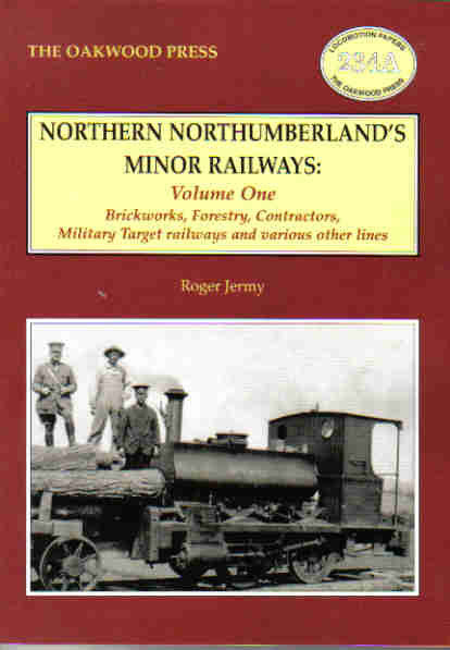 Northern Northumberland's Minor Railways - Volume One: Brickworks, Forestry, Contractors, Military Target Railways and Other Lines