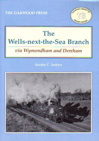 SECONDHAND The Wells-Next-The-Sea Branch Via Wymondham and Dereham (OL 73)