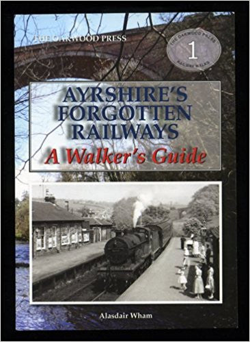 Ayrshire's Forgotten Railways: A Wakers Guide