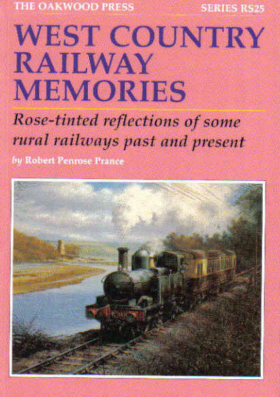 West Country Railway Memories: Rose Tinted Reflections of Some Rural Railways Past and Present