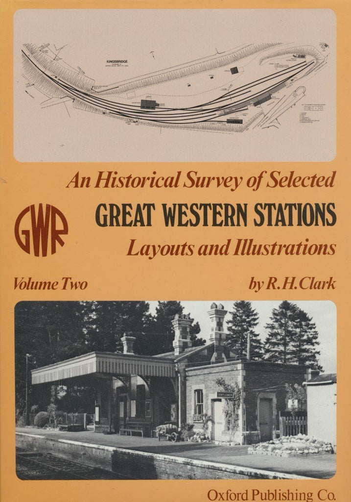 An Historical Survey of Selected Great Western Stations: Layouts and Illustrations, volume 2