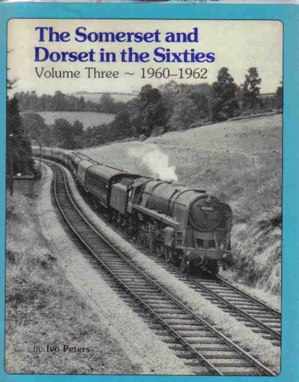 The Somerset and Dorset in the Sixties, Volume Three 1960-1962