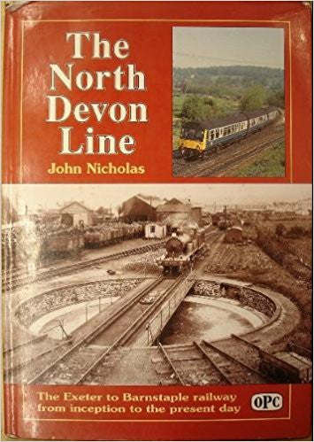 The North Devon Line: The Exeter to Barnstaple Railway from Inception to the Present Day