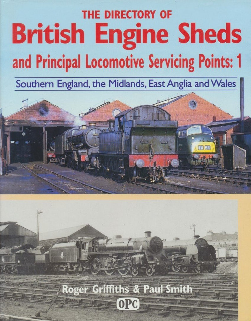 Directory of British Engine Sheds and Principal Locomotive Servicing Points: 1: Southern England, the Midlands, East Anglia and Wales