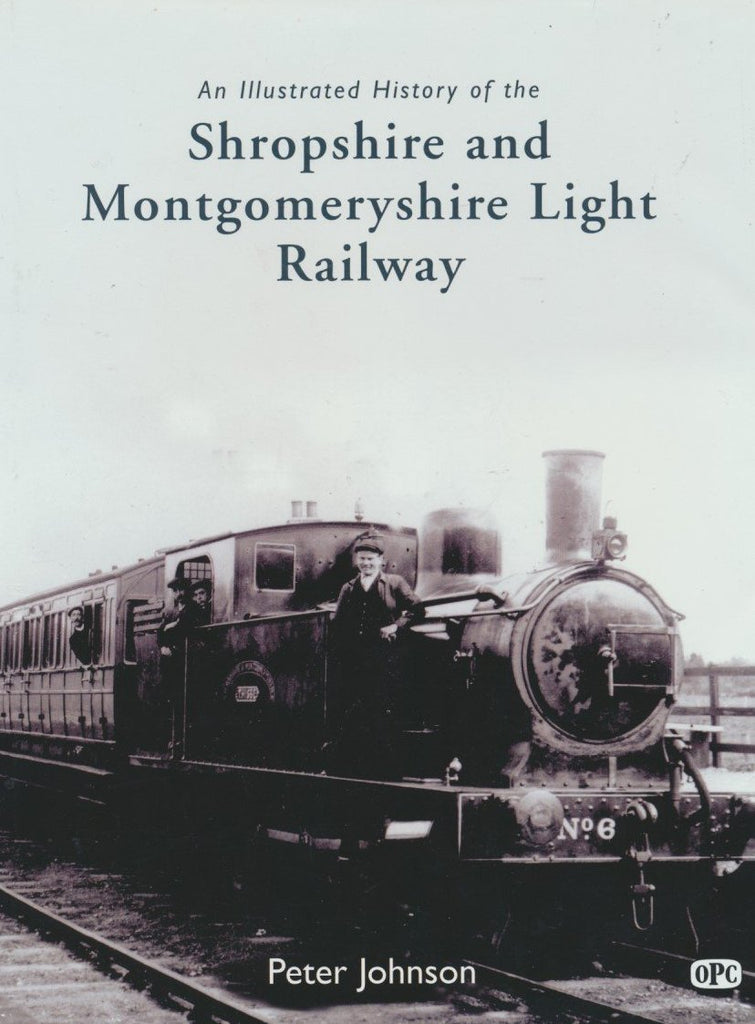 An Illustrated History of the Shropshire & Montgomeryshire Light Railway