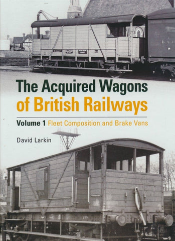 The Acquired Wagons of British Railways: Volume 1 Fleet Composition & Brake Vans