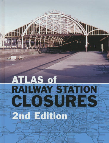 Atlas of Railway Station Closures - 2nd Edition