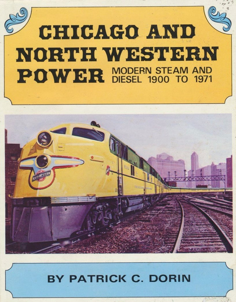 Chicago and North Western Power: Modern Steam and Diesel, 1900 to 1971