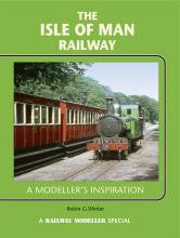 The Isle of Man Railway - A Modeller's Inspiration
