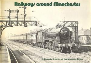 Railways Around Manchester - A Pictorial Review of the Nineteen Fifties