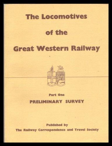 The Locomotives of the Great Western Railway, Part  1 - Preliminary Survey