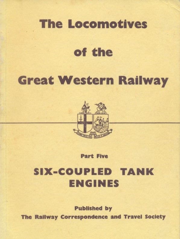 The Locomotives of the Great Western Railway, Part  5 - Six Coupled Tank Engines