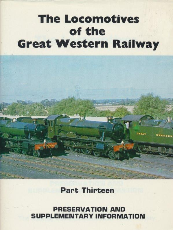 The Locomotives of the Great Western Railway, Part 13 - Preservation & Supplementary Information