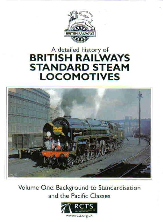 A Detailed History of British Railways Standard Steam Locomotives - Volume 1: Background to Standardisation and the Pacific Classes