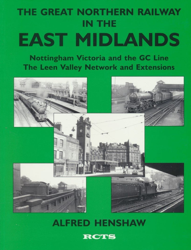 Great Northern Railway in the East Midlands: Nottingham Victoria the GC Line- The Leen Valley Network and Extensions