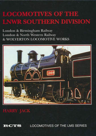 Locomotives of the LNWR Southern Division: London and Birmingham Railway, London and North Western Railway and Wolverton Locomotive Works