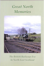 Great North Memories: The British Railways Era in North East Scotland