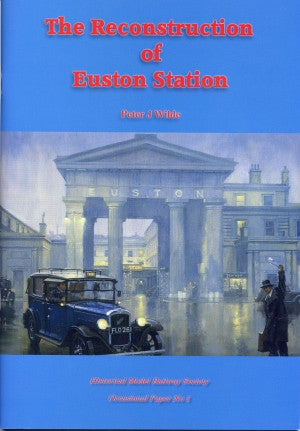 The Reconstruction Of Euston Station - HMRS Occasional Paper No. 1