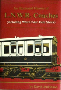 An Illustrated History of L.N.W.R. Coaches (including West Coast Joint Stock)