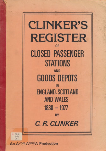 Clinker's Register of Closed Passenger Stations and Goods Depots in England, Scotland and Wales 1830-1977
