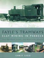 Fayle's Tramways - Clay Mining in Purbeck - Two Hundred Years, Six Different Gauges