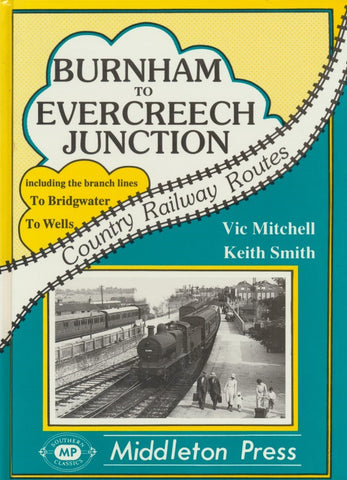Burnham to Evercreech Junction (Country Railway Routes)