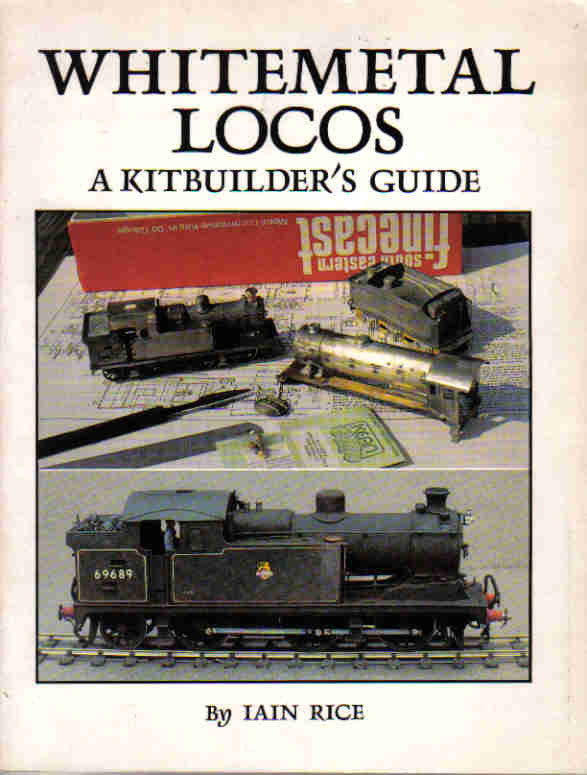 Whitemetal Locos A Kitbuilder's Guide