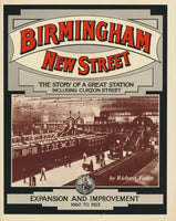 Birmingham New Street. The Story Of A Great Station Including Curzon Street. Volume Two: Expansion And Improvement 1860 - 1923