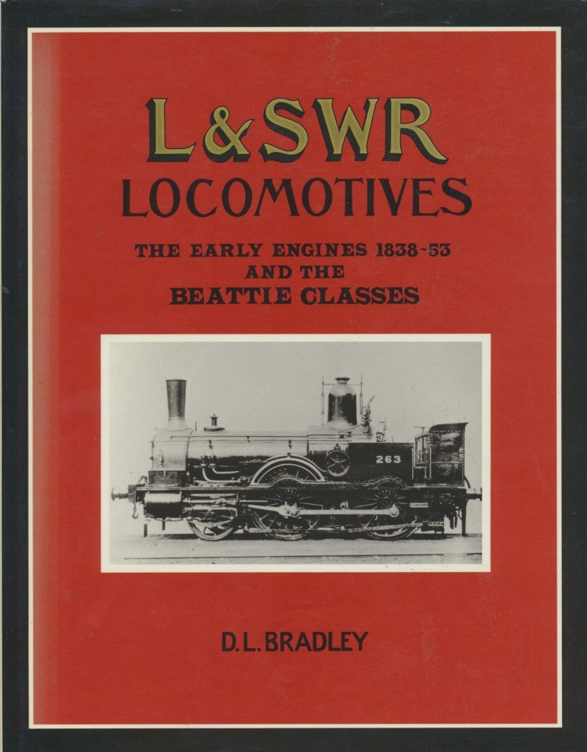 An Illustrated History of London and South Western Railway Locomotives: Early Engines, 1838-53 and the Beattie Classes
