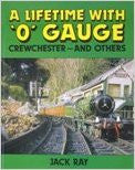 A Lifetime with 'O' Gauge: Crewchester - And Others